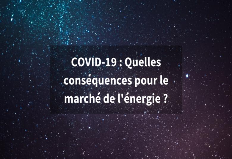 Covid-19 : Quelles conséquences sur le marché de l'énergie ?